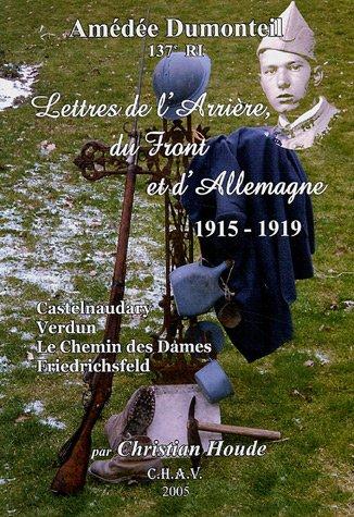 Lettres de l'arrière, du front et de l'Allemagne 1915-1919 : Castelnaudary, Verdun, Le Chemin des Dames, Friedrichsfeld par Amédée Dumonteil