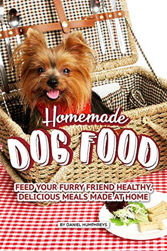 Homemade Dog Food: Feed Your Furry Friend Healthy, Delicious Meals Made at Home