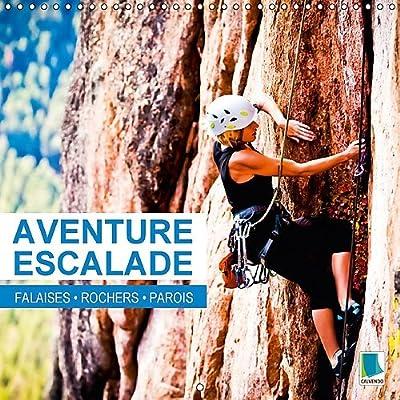 Aventure escalade : falaises, rochers et parois : Attention au risque de vertige- une série d'images d'un genre bien spécial. Calendrier mural 2017