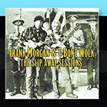 The Slip Away Sessions by Frank Morgan & T. Bone Wolk