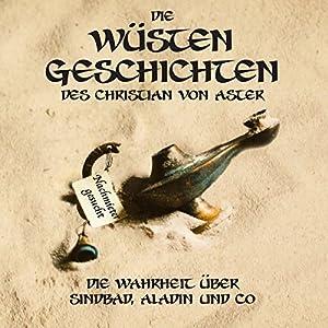 Die Wüsten-Geschichten: Die Wahrheit über Sindbad, Aladin und Co.