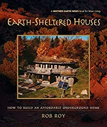 Earth-Sheltered Houses: How to Build an Affordable Underground Home (Mother Earth News Wiser Living Series)