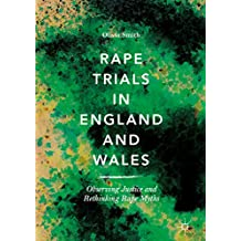 Rape Trials in England and Wales: Observing Justice and Rethinking Rape Myths