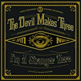 Songtexte von The Devil Makes Three - I'm a Stranger Here