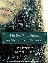 The Boy Who Sneaks in My Bedroom Window by Kirsty Moseley (2013-07-29)