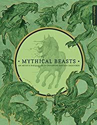 Mythical Beasts: An Artists Field Guide to Designing Fantasy Creatures