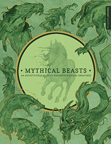 Mythical Beasts: An Artist's Field Guide to Designing Fantasy Creatures - Digital Field Guide