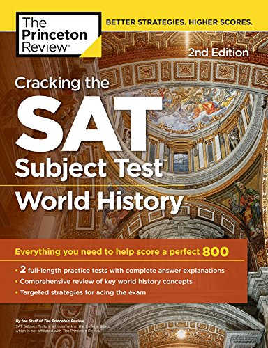 Cracking the SAT Subject Test in World History, 2nd Edition: Everything You Need to Help Score a Perfect 800 (College Test Preparation)