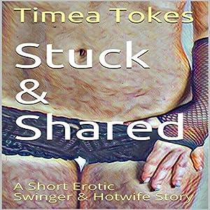 Stuck Shared A Short Erotic Swinger Hotwife Story Audio