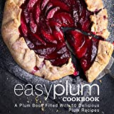 Easy Plum Cookbook: A Plum Book Filled With 50 Delicious Plum Recipes (English Edition)