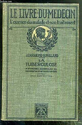LA TUBERCULOSE - METHODES GENERALES DE DIAGNOSTIC ET DE THERAPEUTIQUE - LE LIVRE DU MEDECIN - DEUXIEME EDITION.