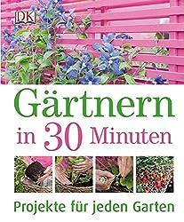 Gärtnern in 30 Minuten: Projekte für jeden Garten