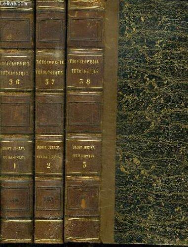 3 TOMES. ENCYCLOPEDIE THEOLOGIQUE OU SERIE DE DICTIONNAIRES SUR TOUTES LES PARTIES DE LA SCIENCE RELIGIEUSE. TOME 36 - 37 - 38. DICTIONNAIRE RAISONNE DE DROIT ET DE JURIPRUDENCE CIVILE ECCLESIASTIQUE .