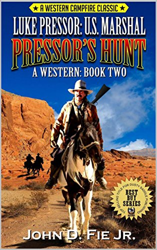 """Luke Pressor: United States Marshal: Pressor's Hunt: A Western Campfire Classic Edition: A Western Adventure From The Author of """"Guns Along The Weary River"""" ... Western Series Book 2) (English Edition)"""