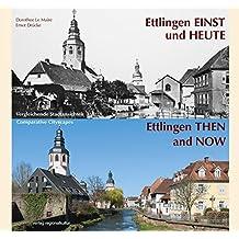 Ettlingen einst und heute: Vergleichende Stadtansichten