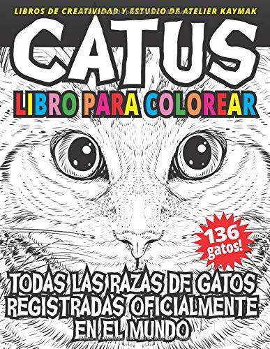 CATUS libro para colorear: Todas las razas de gatos registradas oficialmente en el mundo (Libros de creatividad y estudio de Atelier Kaymak)