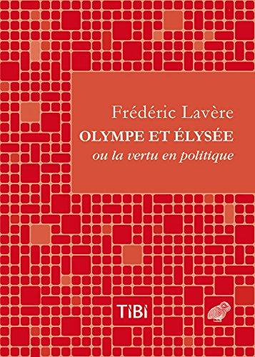 Olympe et Élysée: ou la vertu en politique