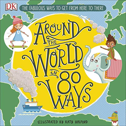 Around The World in 80 Ways: The Fabulous Inventions that get us From Here to There (English Edition)