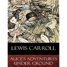 Alice's Adventures Under Ground: Illustrated
