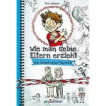 Wie man seine Eltern erzieht: Mein Katastrophen-Tagebuch