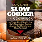 Low Carb Slow Cooker Cookbook: 150 Tasty, Diet-Friendly Low Carb Slow Cooker Recipes Anyone Can Make In Less Than An Hour! (English Edition)
