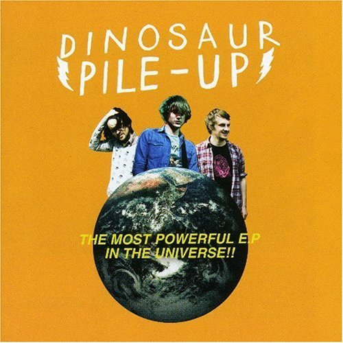The Most Powerful EP In The World By Dinosaur Pile-Up (2009-08-24)