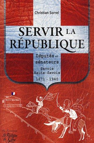 servir-la-r-publique-d-put-s-et-s-nateurs-savoie-et-haute-savoie-1871-1940