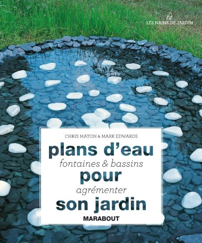 Plans d'eau fontaines et bassins pour agrémenter son jardin par Chris Maton