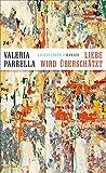 Liebe wird überschätzt von Valeria Parrella
