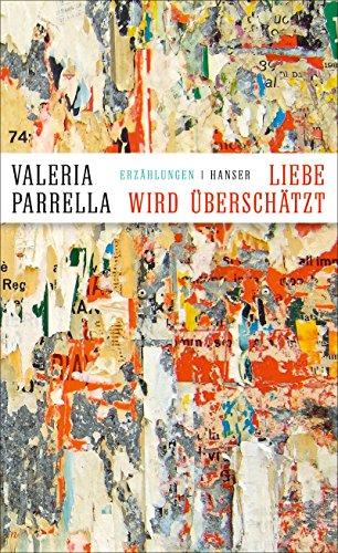 Buchseite und Rezensionen zu 'Liebe wird überschätzt' von Valeria Parrella