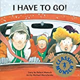 I Have to Go! (Munsch for Kids) by Robert Munsch (1987-05-01)