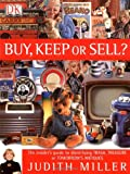 Buy, Keep or Sell?: The insider's guide to identifying trash, treasure or tomorrow's ...