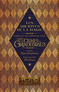 Les archives de la magie : Les crimes de Grindelwald par Signe Bergstrom