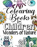 Colouring Books For Children Wonders Of Nature: A Delightfully Detailed Colouring Book For Older Girls And Boys. Recommended Age 9+