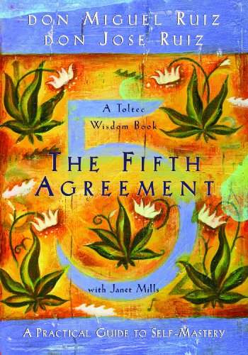 The Fifth Agreement: A Practical Guide To Self-Mastery (A Toltec Wisdom Book) [Paperback] [Jan 01, 2017] don Miguel Ruiz, don Jose Ruiz, Janet Mills