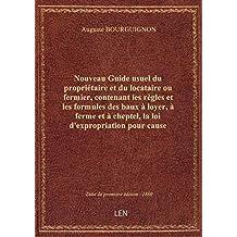 Nouveau Guide usuel du propriétaire et du locataire ou fermier, contenant les règles et les formules