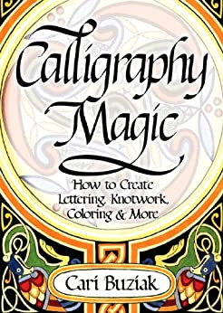Calligraphy Magic: How to Create Lettering, Knotwork, Coloring and More de [Buziak, Cari]