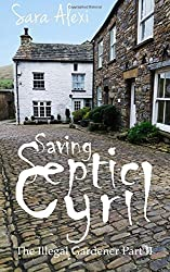 Saving Septic Cyril: The Illegal Gardener Part II by Sara Alexi (2015-12-04)