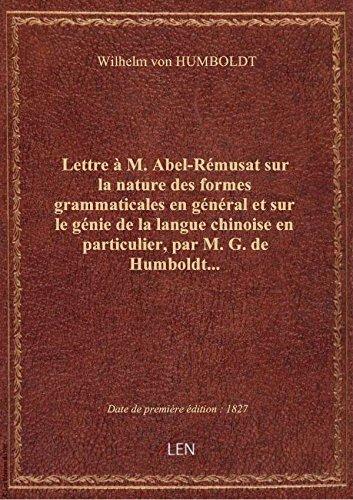 Lettre  M. Abel-Rmusat sur la nature des formes grammaticales en gnral et sur le gnie de la lan