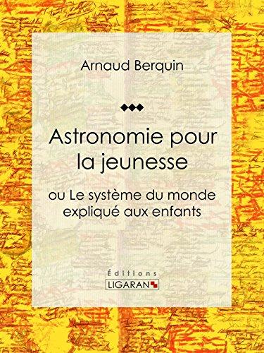 Astronomie pour la jeunesse: ou Le système du monde expliqué aux enfants par Arnaud Berquin