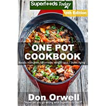 One Pot Cookbook: 220+ One Pot Meals, Dump Dinners Recipes, Quick & Easy Cooking Recipes, Antioxidants & Phytochemicals: Soups Stews and Chilis, Whole ... Diets, Gluten Free Cooking (English Edition)
