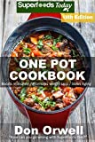 One Pot Cookbook: 220+ One Pot Meals, Dump Dinners Recipes, Quick & Easy Cooking Recipes, Antioxidants & Phytochemicals: Soups Stews and Chilis, Whole Foods Diets, Gluten Free Cooking