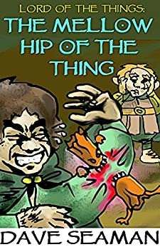 Lord of the Things: The Mellow Hip of the Thing by [Seaman, by Dave]