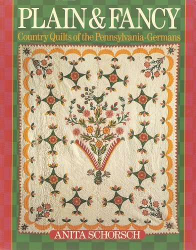 Plain and Fancy: Country Quilts of the Pennsylvania-Germans by Schorsch, Anita (1992) Paperback - Fancy Quilt