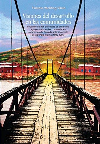 Visiones del desarrollo en las comunidades: Impactos de tres proyectos de desarrollo agropecuario en las comunidades pastoriles surandinas del Perú durante ... interna (1980-1995) (Travaux de l'IFEA) por Fabiola Yeckting Vilela