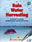 Rain Water Harvesting : A New Concept to Utilize Rainwater and Secure the Future