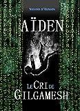 Aïden: Le Cri de Gilgamesh (Le Voyage d'Aïden t. 1)