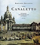 Image de Bernardo Bellotto genannt Canaletto: Ein Venezianer malte Dresden, Pirna und den Königste