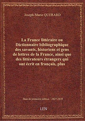 La France littéraire ou Dictionnaire bibliographique des savants, historiens et gens de lettres de l par Joseph-Marie QUERARD
