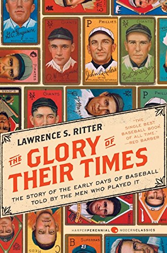 The Glory of Their Times: The Story of the Early Days of Baseball Told by the Men Who Played It (Harper Perennial Modern Classics) por Lawrence S. Ritter